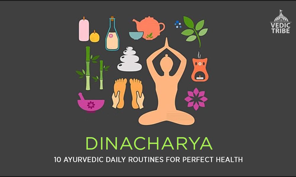 Dinacharya - 10 Ayurvedic Daily Routines for Perfect Health